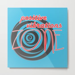 Positive Vibrations ZONE Metal Print