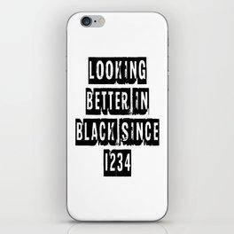 Looking Better In Black Since 1234 [Black] iPhone Skin