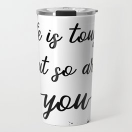 TEXT ART Life is tough but so are you Travel Mug