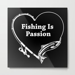 Fishing Is A Passion Metal Print