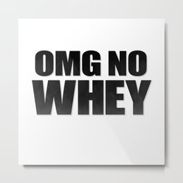 OMG No Whey Metal Print