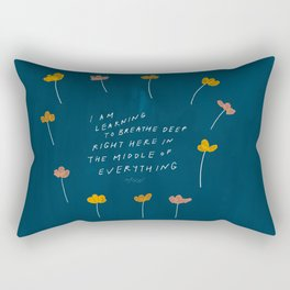 """""""I Am Learning To Breathe Deep Right Here In The Middle Of Everything."""" Rectangular Pillow"""