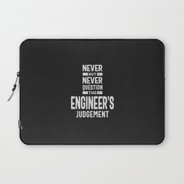 Never Question The Engineer's Judgement Laptop Sleeve