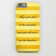 Keep Your Face To The Sunshine iPhone 6s Slim Case