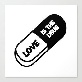 Love is the Drug Canvas Print