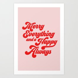 Merry Everything And A Happy Always Art Print