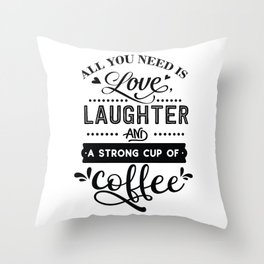 All you need is love laughter and a strong cup of coffee - Funny hand drawn quotes illustration. Funny humor. Life sayings. Throw Pillow