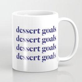 Dessert Goals Goals Goals Goals Coffee Mug