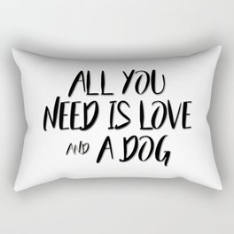 All you need is love and a dog quote Rectangular Pillow