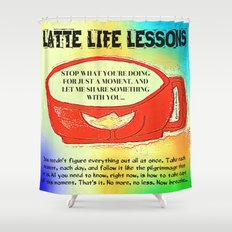 LATTE LIFE LESSONS ~ Follow each day like the pilgrimage that it is... Shower Curtain