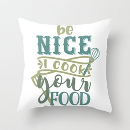 Be Nice I Cook For You - Funny Chefs and Cooks Throw Pillow