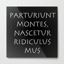 Parturiunt montes nascetur ridiculus mus Metal Print