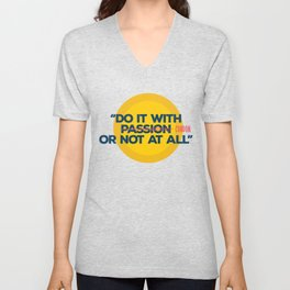 Do it with passion, or not at all Unisex V-Neck