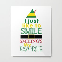 I just like to Smile - Buddy the Elf Metal Print