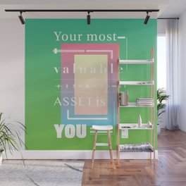 Your most valuable asset is you Wall Mural
