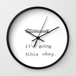 It's Going Tibia Okay Wall Clock