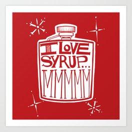 I Love Syrup Art Print