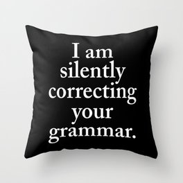 I am silently correcting your grammar (Black & White) Throw Pillow