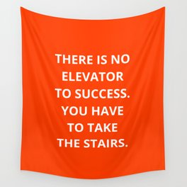 THERE IS NO ELEVATOR TO SUCCESS - YOU HAVE TO TAKE THE STAIRS - MOTIVATIONAL QUOTE Wall Tapestry