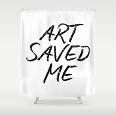 ART SAVED ME Shower Curtain