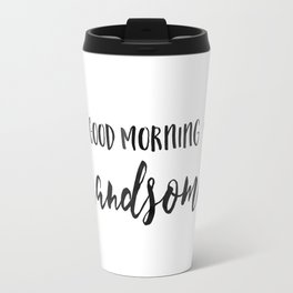 GOOD MORNING HANDSOME, Boyfriend Gift,Bedroom Decor,Gift For Her,Love Quote,Love Art,Couples Gift,En Travel Mug