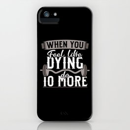 When you Feel Like Dying do 10 More iPhone Case
