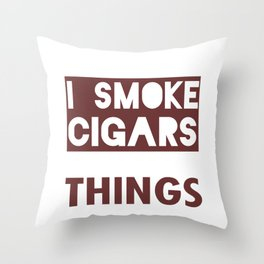 Thats What I Do I Smoke Cigars And I Know Things Throw Pillow