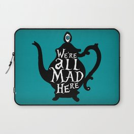 """""""We're all MAD here"""" - Alice in Wonderland - Teapot - 'Alice Blue' Laptop Sleeve"""