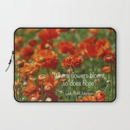"""Where Flowers Bloom So Does Hope."" Laptop Sleeve"