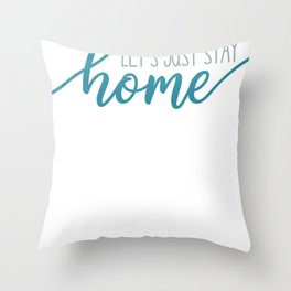 Let's Stay Home Homebody Introvert Staying In Throw Pillow
