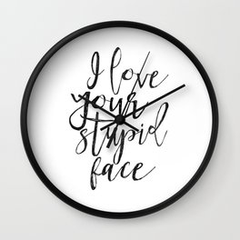 I Love You Stupid Face,Love Art,Love Sign,Valentines Day,Gift For Her,Boyfriend Gift,Lovely Quote,Ro Wall Clock