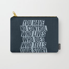 Who Lives, Who Dies, Who Tells Your Story #2 Carry-All Pouch