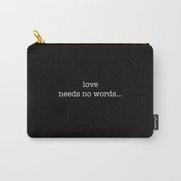 love needs no words... Carry-All Pouch