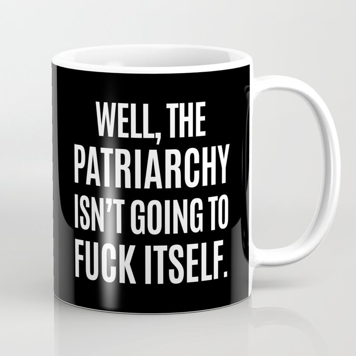 Well, The Patriarchy Isn't Going To Fuck Itself (Black & White) Kaffeebecher