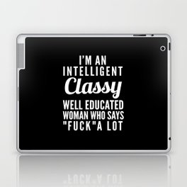 I'M AN INTELLIGENT, CLASSY, WELL EDUCATED WOMAN WHO SAYS FUCK A LOT (Black & White) Laptop & iPad Skin