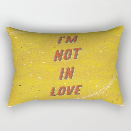 I'm not in Love Rectangular Pillow