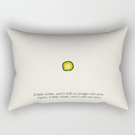 A little while, and I will no longer see you. Again, a little while, and I will see you. Rectangular Pillow