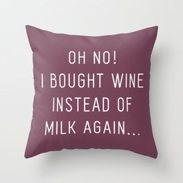 Oh No! I bought wine instead of milk again! (Merlot Red) Throw Pillow
