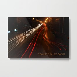 Too late to die young Metal Print