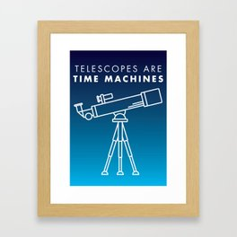 Telescopes Are Time Machines Framed Art Print