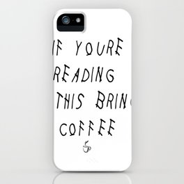 If You're Reading This Bring Coffee Parody iPhone Case