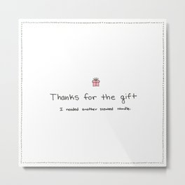 Passive Aggressive Greeting Card: Thanks for the gift Metal Print