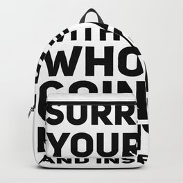 Surround Yourself Quote Black Backpack