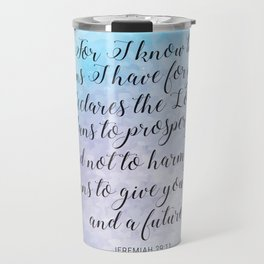 """""""For I know the plans I have for you,"""" declares the LORD, """"plans to prosper you and not to harm you Travel Mug"""