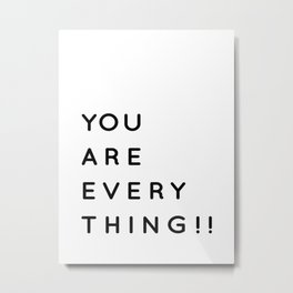 You are Everything!! | Minimalist Typography Letter Art Metal Print