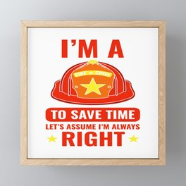 """Unique Firetruck Shirt For Firefighters """"I'm A Fire Chief To Save Time Let's Assume I'm Always Framed Mini Art Print"""