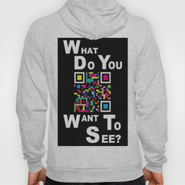 WHAT DO YOU WANT TO SEE? Hoody