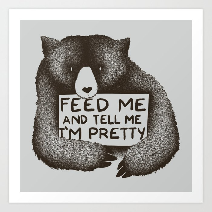 Image result for give me food and tell me i'm pretty bear art