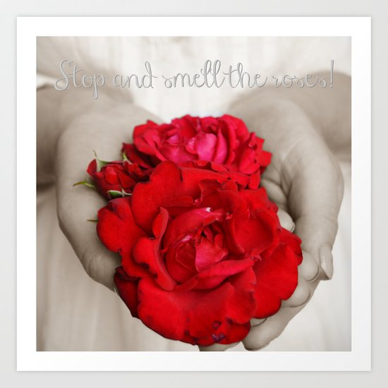 Stop and smell the roses! Art Print