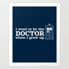 In Good Time (I Want To Be The Doctor When I Grow Up) Art Print
